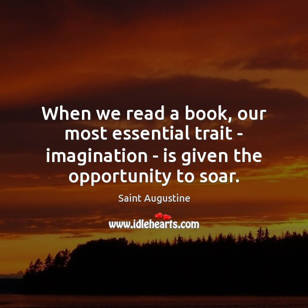 When we read a book, our most essential trait – imagination – Saint Augustine Picture Quote