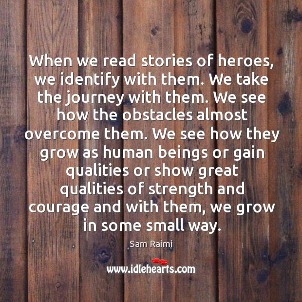 Image, When we read stories of heroes, we identify with them. We take