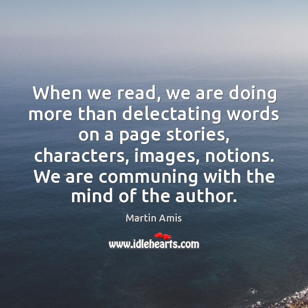 Image, When we read, we are doing more than delectating words on a