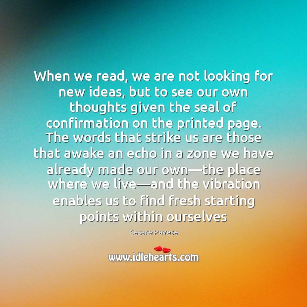 When we read, we are not looking for new ideas, but to Cesare Pavese Picture Quote