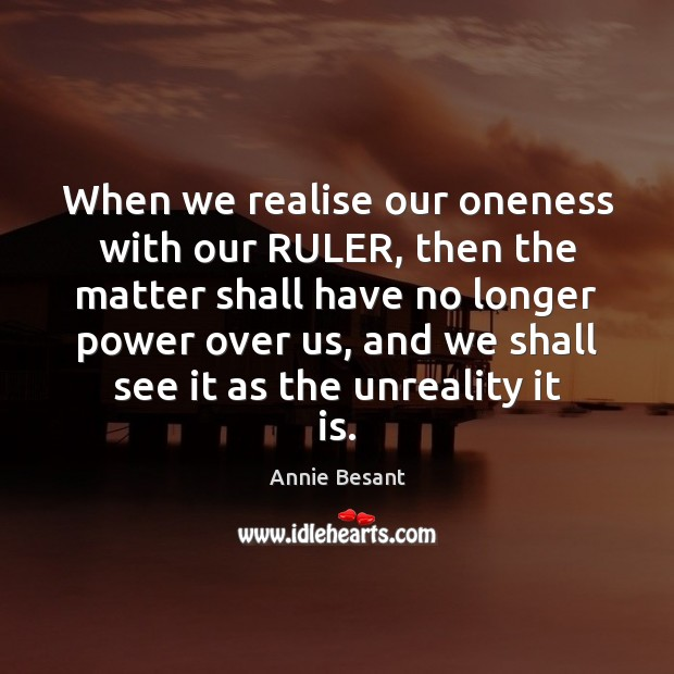 When we realise our oneness with our RULER, then the matter shall Image