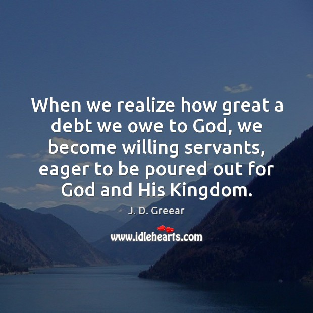 When we realize how great a debt we owe to God, we J. D. Greear Picture Quote