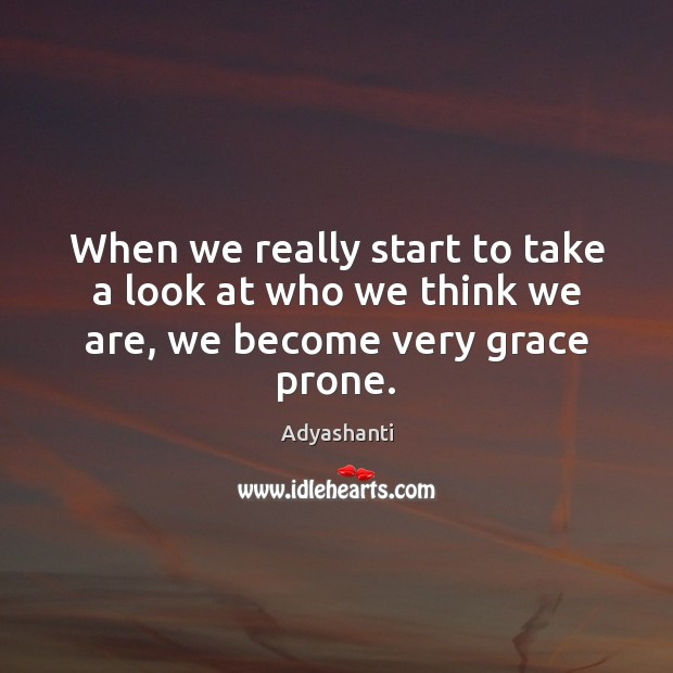 Image, When we really start to take a look at who we think we are, we become very grace prone.