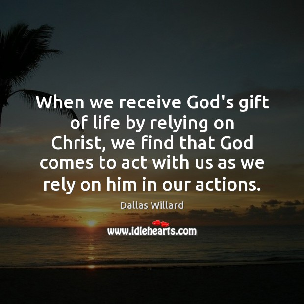 Image, When we receive God's gift of life by relying on Christ, we