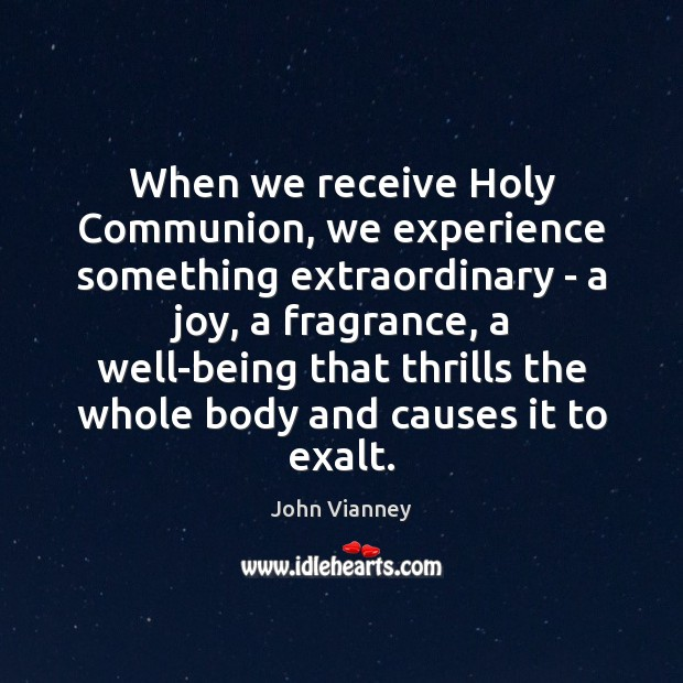 When we receive Holy Communion, we experience something extraordinary – a joy, John Vianney Picture Quote