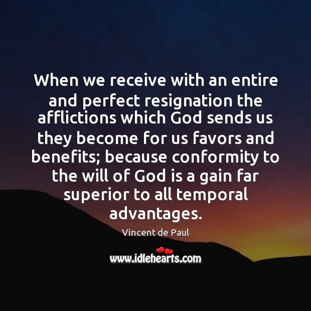 When we receive with an entire and perfect resignation the afflictions which Vincent de Paul Picture Quote