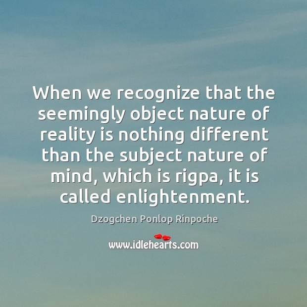 When we recognize that the seemingly object nature of reality is nothing Image