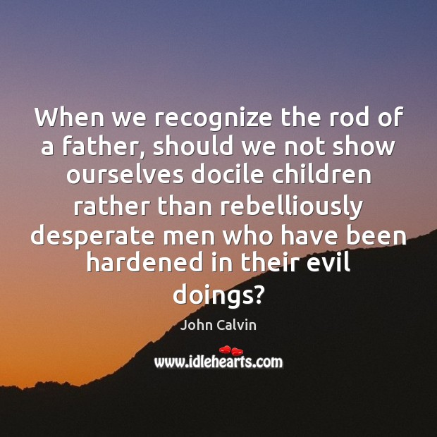 When we recognize the rod of a father, should we not show Image