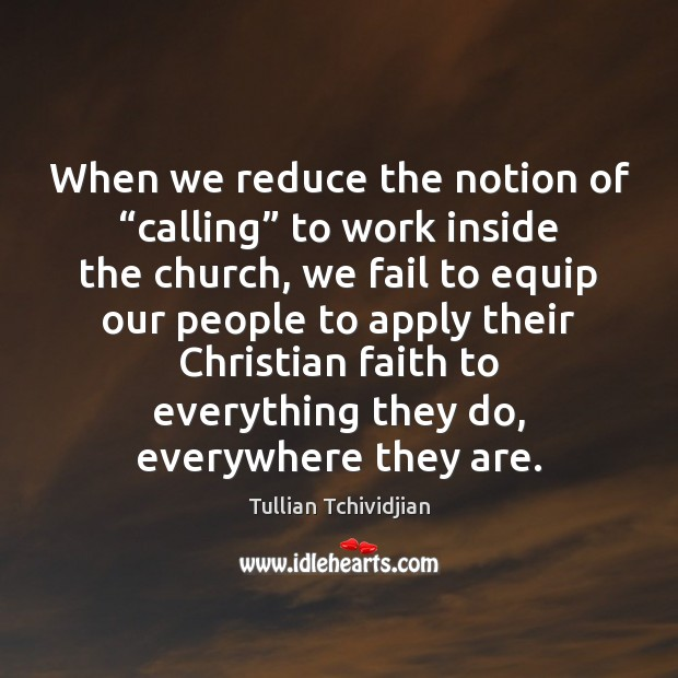 "Image, When we reduce the notion of ""calling"" to work inside the church,"