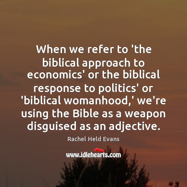 When we refer to 'the biblical approach to economics' or the biblical Rachel Held Evans Picture Quote