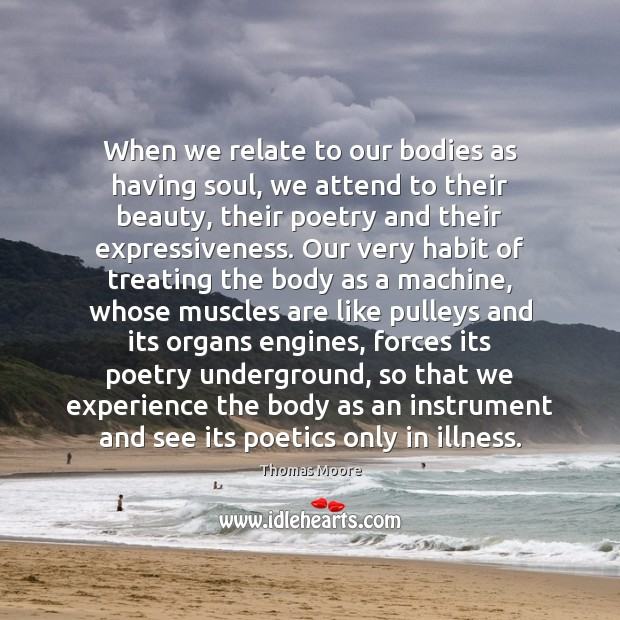 When we relate to our bodies as having soul, we attend to Image