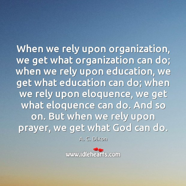 Image, When we rely upon organization, we get what organization can do; when