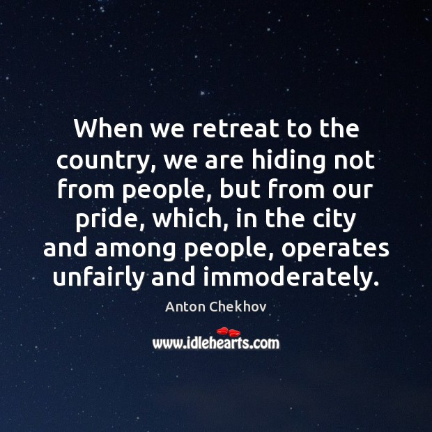 When we retreat to the country, we are hiding not from people, Image