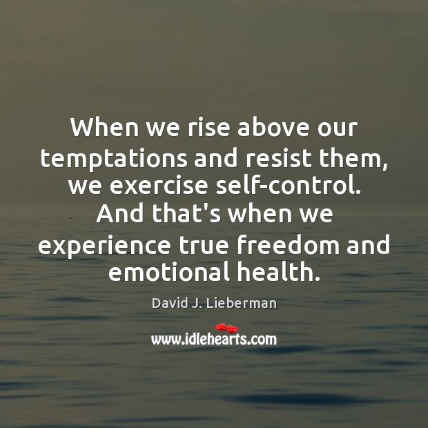 When we rise above our temptations and resist them, we exercise self-control. Image