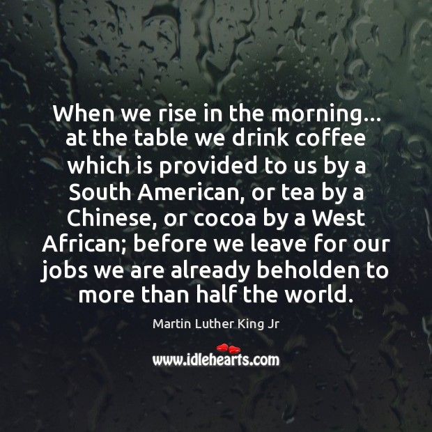 Image, When we rise in the morning… at the table we drink coffee