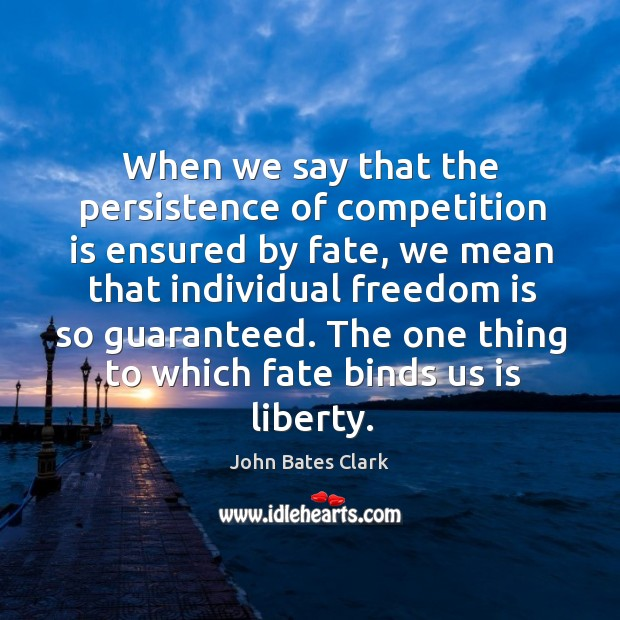 When we say that the persistence of competition is ensured by fate, we mean that Image