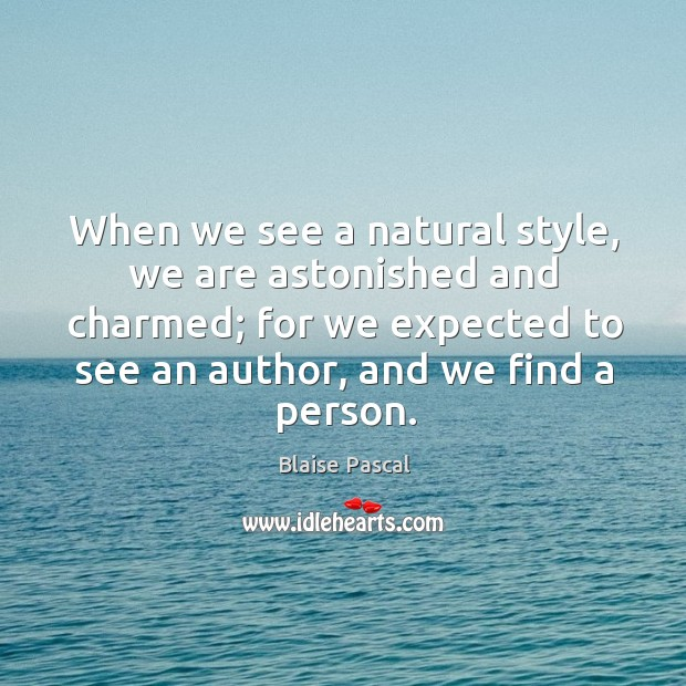 When we see a natural style, we are astonished and charmed; for we expected to see Image
