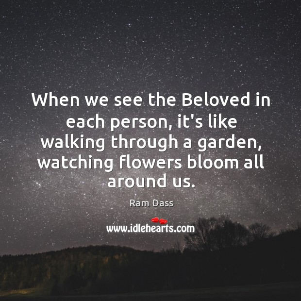 Image, When we see the Beloved in each person, it's like walking through