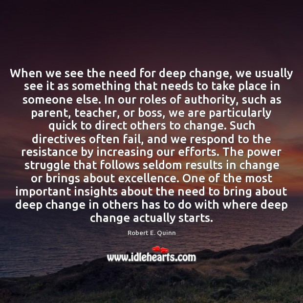 When we see the need for deep change, we usually see it Robert E. Quinn Picture Quote