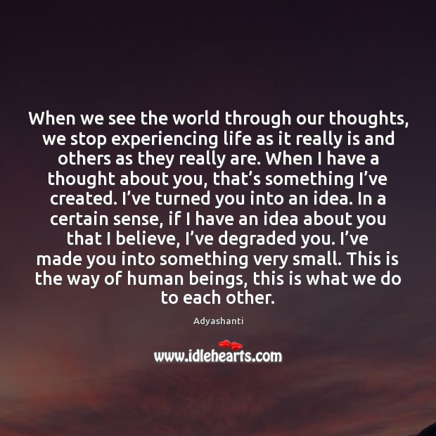 Image, When we see the world through our thoughts, we stop experiencing life