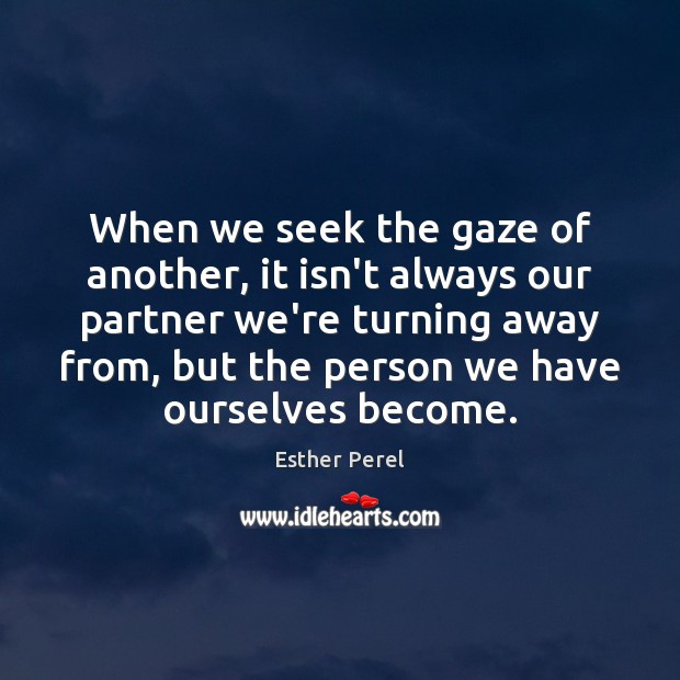When we seek the gaze of another, it isn't always our partner Esther Perel Picture Quote