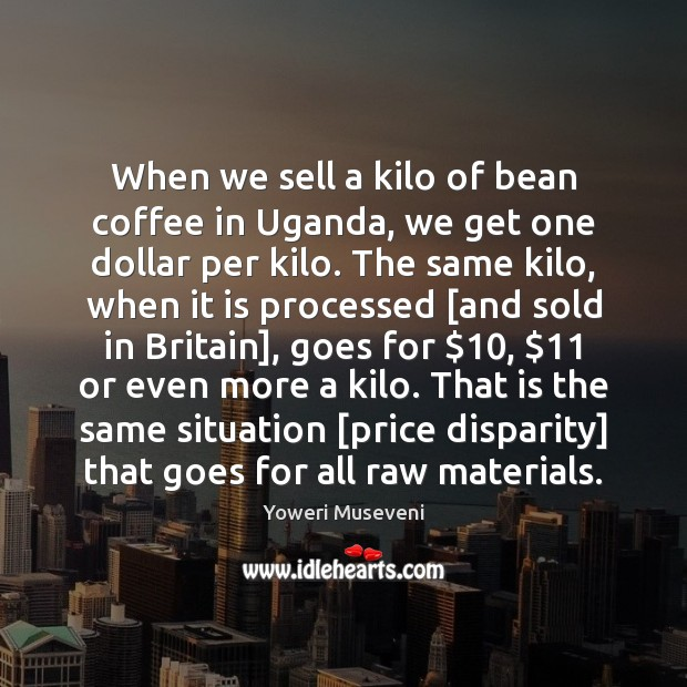 When we sell a kilo of bean coffee in Uganda, we get Image