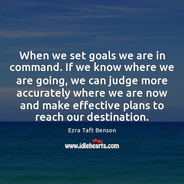 Image, When we set goals we are in command. If we know where