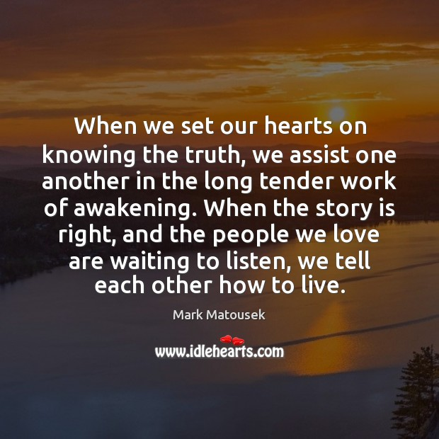 When we set our hearts on knowing the truth, we assist one Awakening Quotes Image