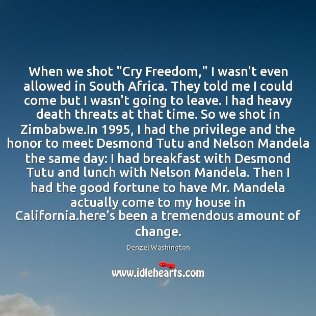 """When we shot """"Cry Freedom,"""" I wasn't even allowed in South Africa. Denzel Washington Picture Quote"""