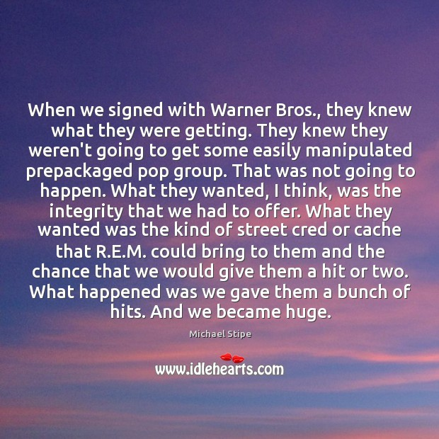 When we signed with Warner Bros., they knew what they were getting. Image