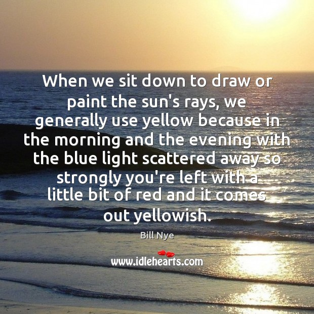 When we sit down to draw or paint the sun's rays, we Bill Nye Picture Quote