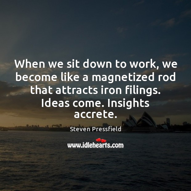 When we sit down to work, we become like a magnetized rod Steven Pressfield Picture Quote