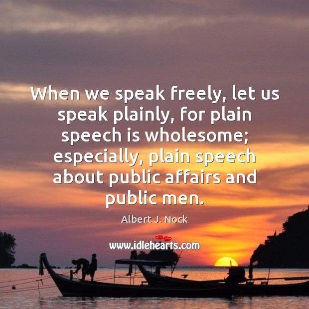 Image, When we speak freely, let us speak plainly, for plain speech is