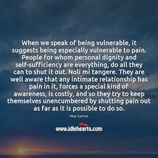 When we speak of being vulnerable, it suggests being especially vulnerable to May Sarton Picture Quote
