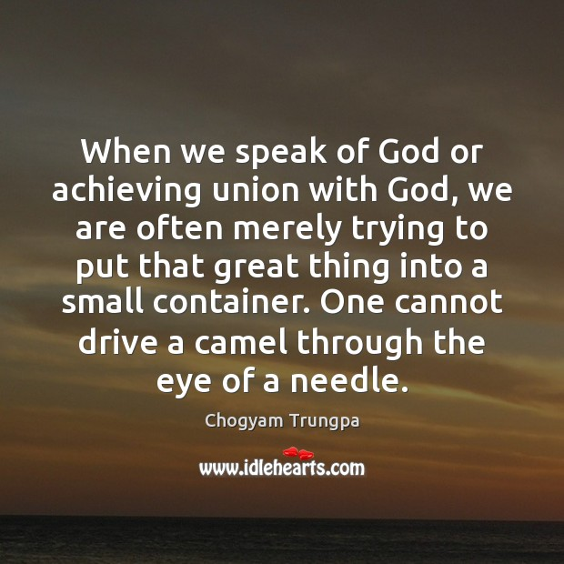 When we speak of God or achieving union with God, we are Chogyam Trungpa Picture Quote