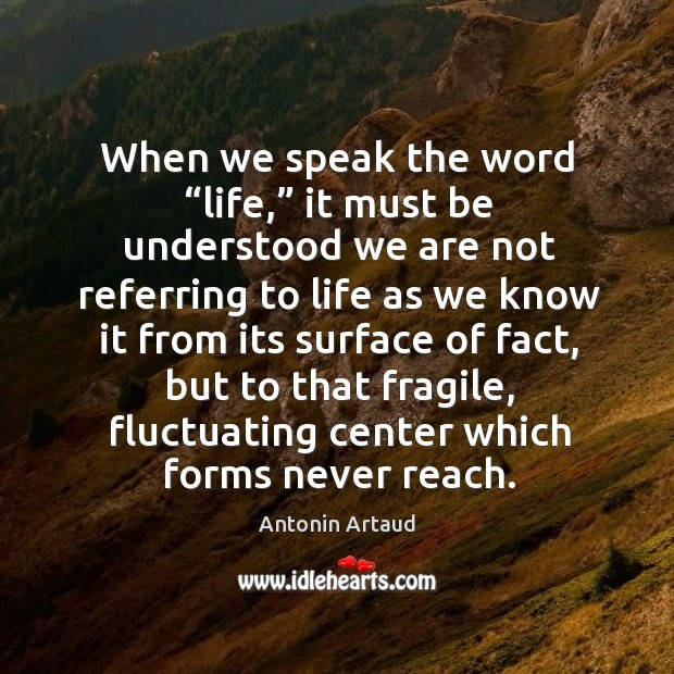 """When we speak the word """"life,"""" it must be understood we are not referring to life as we know Image"""