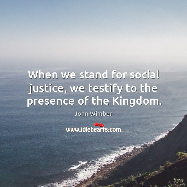 When we stand for social justice, we testify to the presence of the Kingdom. Image