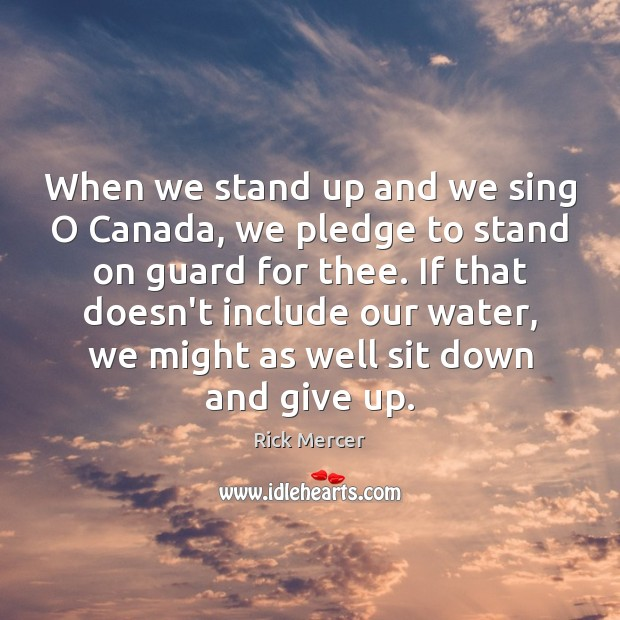 When we stand up and we sing O Canada, we pledge to Image