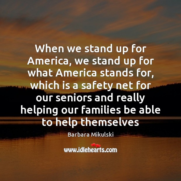 When we stand up for America, we stand up for what America Barbara Mikulski Picture Quote