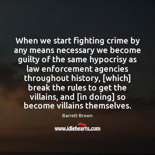 Image, When we start fighting crime by any means necessary we become guilty