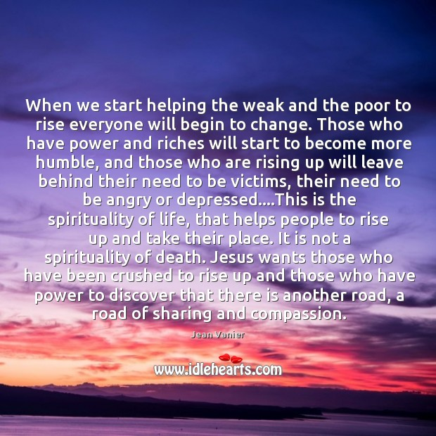 When we start helping the weak and the poor to rise everyone Image