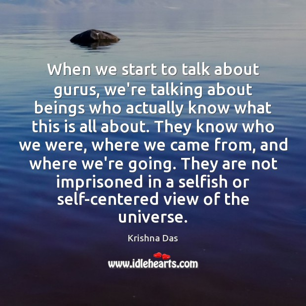 When we start to talk about gurus, we're talking about beings who Selfish Quotes Image
