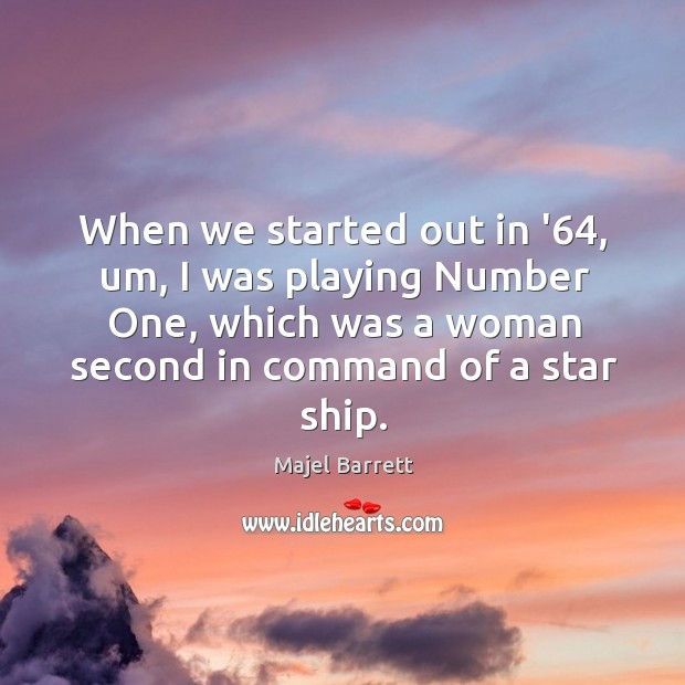 When we started out in '64, um, I was playing Number One, Majel Barrett Picture Quote