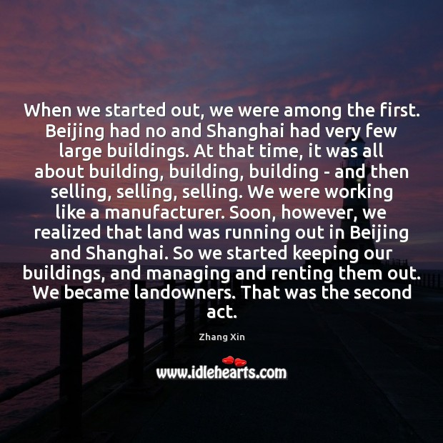When we started out, we were among the first. Beijing had no Zhang Xin Picture Quote