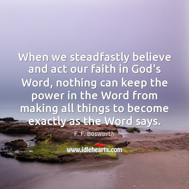 When we steadfastly believe and act our faith in God's Word, nothing Image