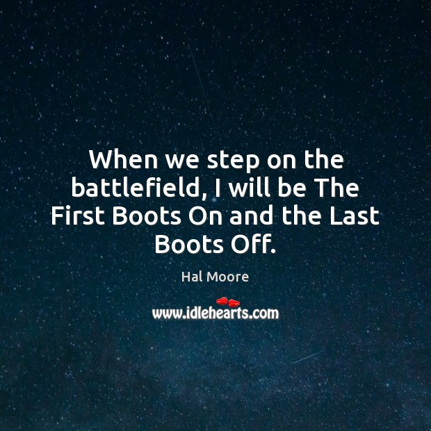 When we step on the battlefield, I will be The First Boots On and the Last Boots Off. Image