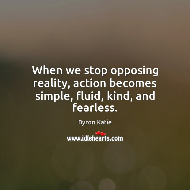 When we stop opposing reality, action becomes simple, fluid, kind, and fearless. Image