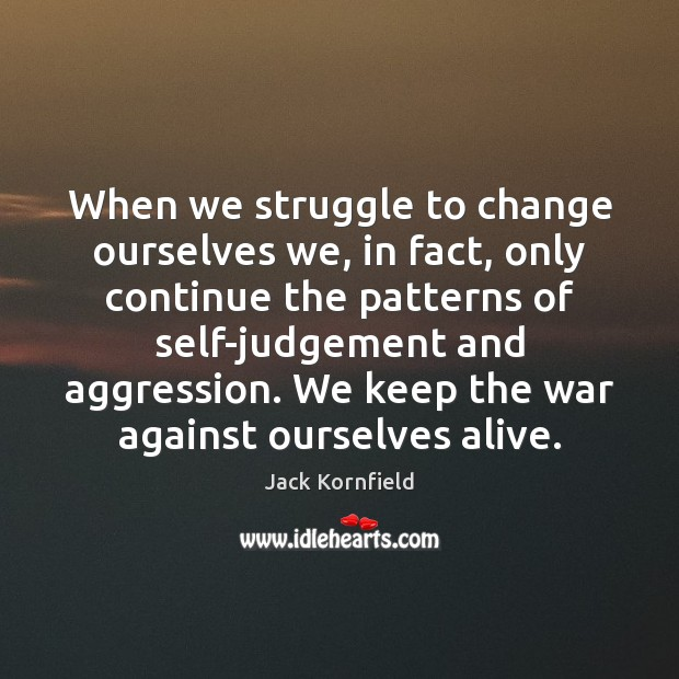 Image, When we struggle to change ourselves we, in fact, only continue the