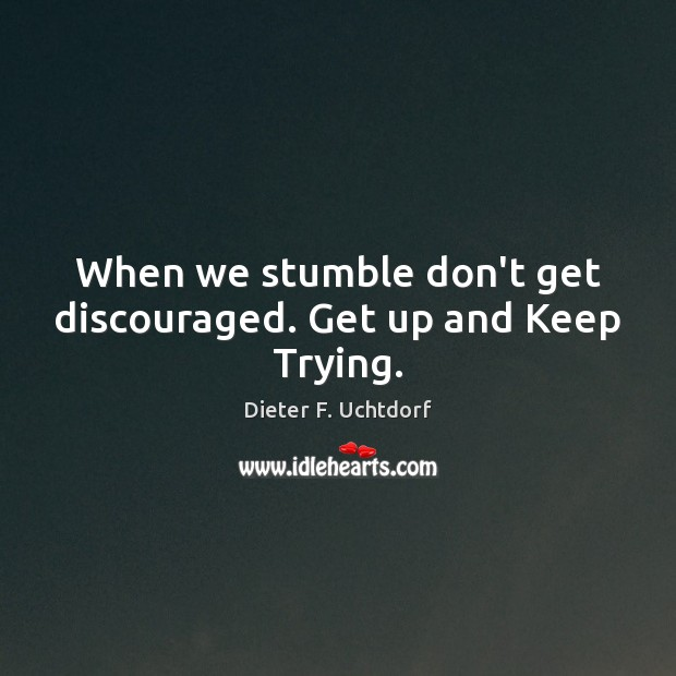 When we stumble don't get discouraged. Get up and Keep Trying. Image