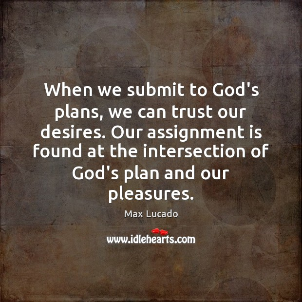 Image, When we submit to God's plans, we can trust our desires. Our